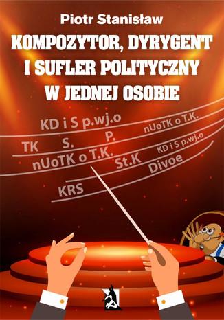 Okładka książki Kompozytor, dyrygent i sufler polityczny w jednej osobie