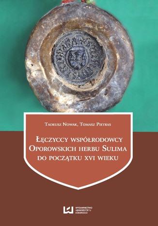Okładka książki/ebooka Łęczyccy współrodowcy Oporowskich herbu Sulima do początku XVI wieku