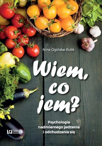 Okładka książki/ebooka Wiem, co jem? Psychologia nadmiernego jedzenia i odchudzania się