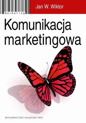 Okładka książki/ebooka Komunikacja marketingowa. Modele, struktury, formy przekazu