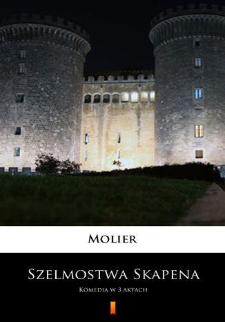 Okładka książki Szelmostwa Skapena. Komedia w 3 aktach