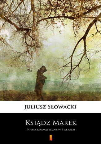Okładka książki Ksiądz Marek. Poema dramatyczne w 3 aktach