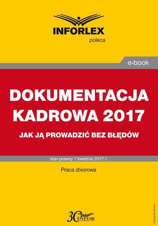 Okładka książki DOKUMENTACJA KADROWA 2017 jak ją prowadzić bez błędów