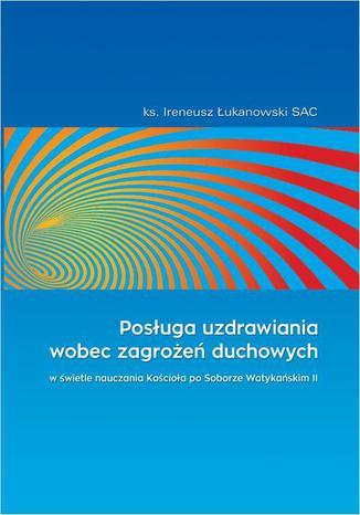 Okładka książki Posługa uzdrawiania wobec zagrożeń duchowych