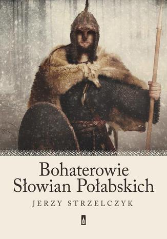 Okładka książki Bohaterowie Słowian Połabskich
