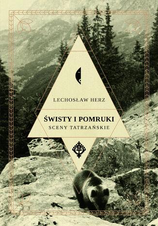 Okładka książki/ebooka Świsty i pomruki. Sceny tatrzańskie