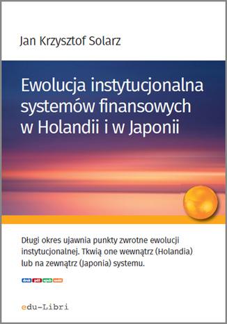 Okładka książki Ewolucja instytucjonalna systemów finansowych w Holandii i w Japonii
