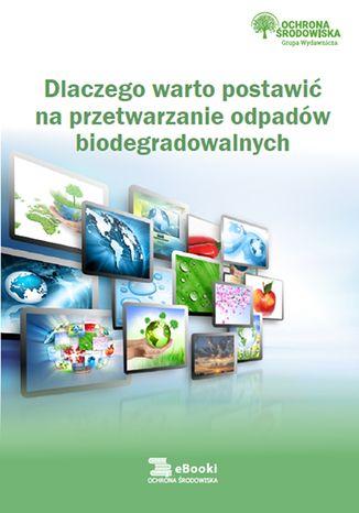 Okładka książki/ebooka Dlaczego warto postawić na przetwarzanie odpadów biodegradowalnych