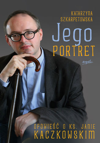 Okładka książki/ebooka Jego portret. Opowieść o ks. Janie Kaczkowskim