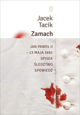 Okładka książki Zamach. Jan Paweł II  13 maja 1981. Spisek. Śledztwo. Spowiedź