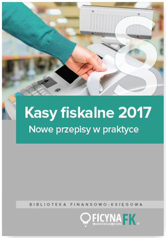 Okładka książki Kasy fiskalne 2017. Nowe przepisy w praktyce