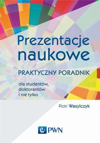 Okładka książki Prezentacje naukowe. Praktyczny poradnik dla studentów, doktorantów i nie tylko