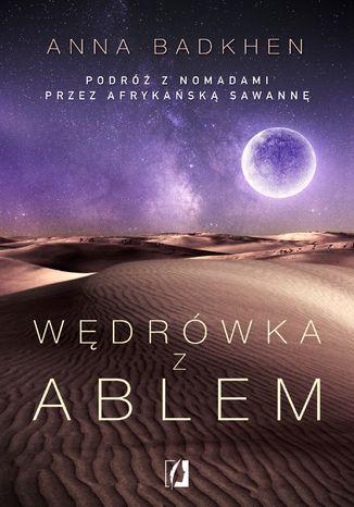 Okładka książki/ebooka  Wędrówka z Ablem. Podróż z nomadami przez afrykańską sawannę