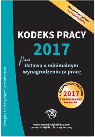 Okładka książki Kodeks pracy 2017, ustawa o minimalnym wynagrodzeniu za pracę. Ujednolicone przepisy z komentarzem do zmian