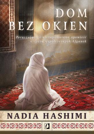 Okładka książki  Dom bez okien. Poruszająca i niezapomniana opowieść o życiu współczesnych Afganek