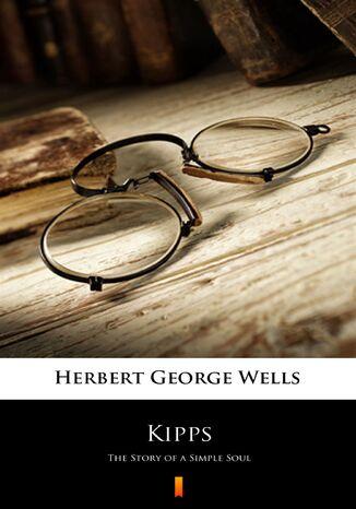 Okładka książki/ebooka Kipps. The Story of a Simple Soul