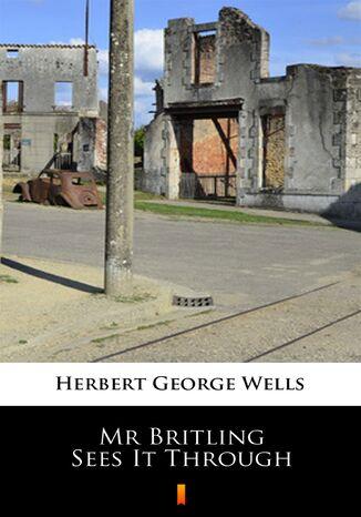 Okładka książki Mr Britling Sees It Through