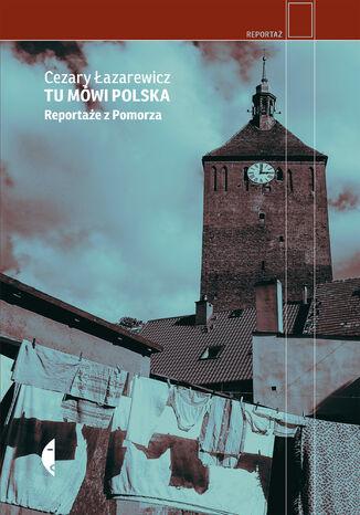 Okładka książki/ebooka Tu mówi Polska. Reportaże z Pomorza