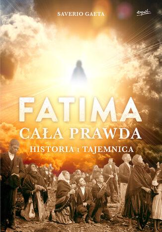 Okładka książki/ebooka Fatima. Cała prawda. Historia i tajemnica