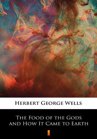 Okładka książki/ebooka The Food of the Gods and How It Came to Earth