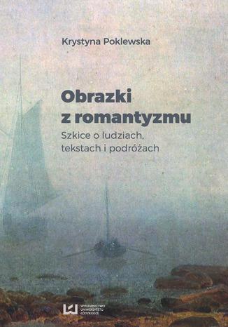 Okładka książki/ebooka Obrazki z romantyzmu. Szkice o ludziach, tekstach i podróżach