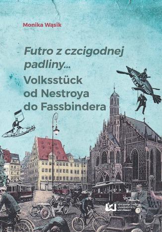 Okładka książki Futro z czcigodnej padliny... Volksstück od Nestroya do Fassbindera