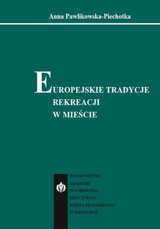 Okładka książki/ebooka Europejskie tradycje rekreacji w mieście