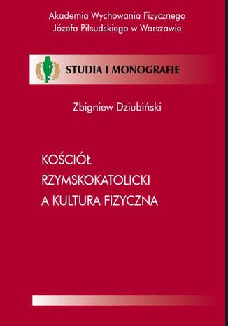 Okładka książki/ebooka Kościół Rzymskokatolicki a kultura fizyczna