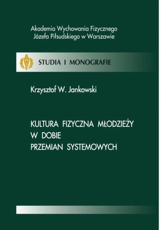 Okładka książki Kultura fizyczna młodzieży w dobie przemian systemowych