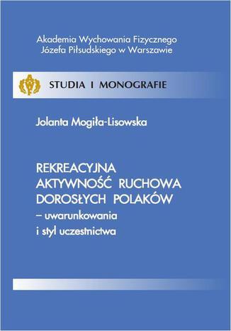 Okładka książki Rekreacyjna aktywność ruchowa dorosłych Polaków - uwarunkowania i styl uczestnictwa