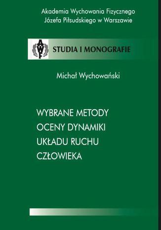 Okładka książki Wybrane metody oceny dynamiki układu ruchu człowieka