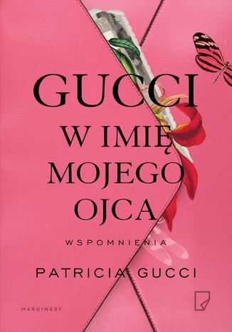 Okładka książki Gucci W imię mojego ojca