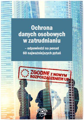 Okładka książki/ebooka Ochrona danych osobowych w zatrudnianiu - odpowiedzi na ponad 60 najważniejszych pytań