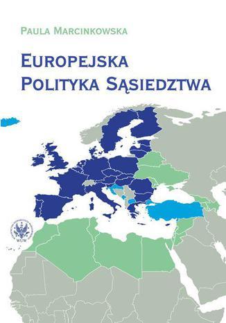 Okładka książki/ebooka Europejska polityka sąsiedztwa. Unia Europejska i jej sąsiedzi - wzajemne relacje i wyzwania