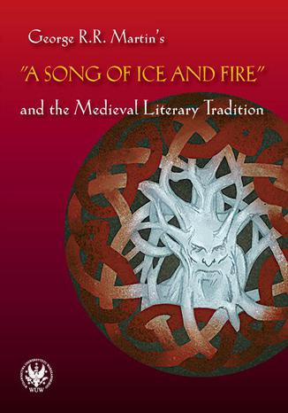 Okładka książki/ebooka George R.R. Martin's 'A Song of Ice and Fire' and the Medieval Literary Tradition