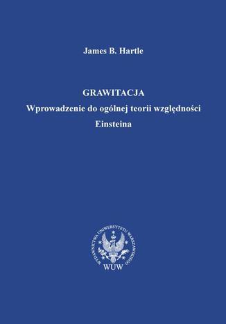 Okładka książki/ebooka Grawitacja. Wprowadzenie do ogólnej teorii względności Einsteina