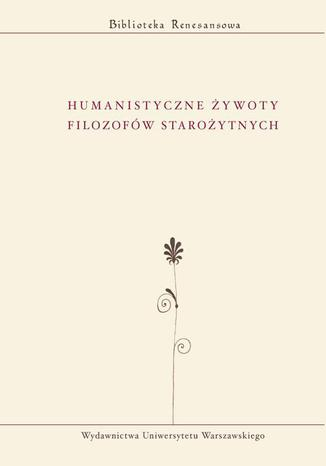 Okładka książki/ebooka Humanistyczne żywoty filozofów starożytnych