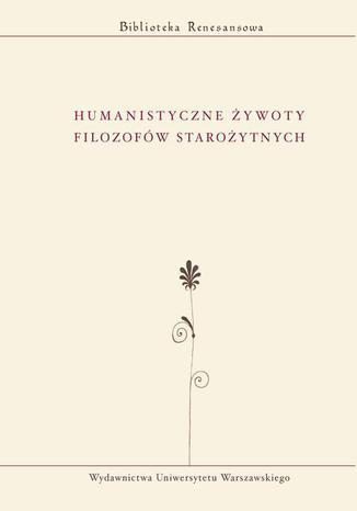 Okładka książki Humanistyczne żywoty filozofów starożytnych