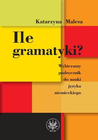 Okładka książki Ile gramatyki? Wybieramy podręcznik do nauki języka niemieckiego