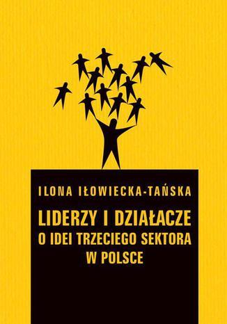 Okładka książki Liderzy i działacze. O idei trzeciego sektora w Polsce