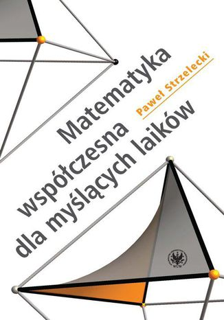 Okładka książki Matematyka współczesna dla myślących laików