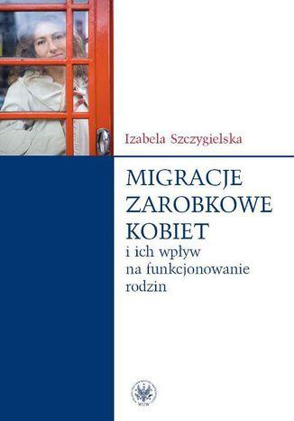 Okładka książki/ebooka Migracje zarobkowe kobiet oraz ich wpływ na funkcjonowanie rodzin