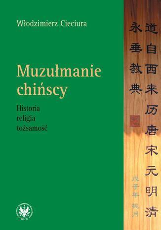 Okładka książki/ebooka Muzułmanie chińscy. Historia, religia, tożsamość