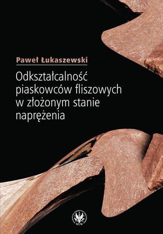 Okładka książki Odkształcalność piaskowców fliszowych w złożonym stanie naprężenia