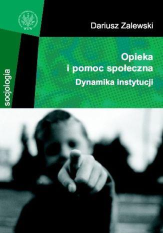 Okładka książki/ebooka Opieka i pomoc społeczna. Dynamika instytucji