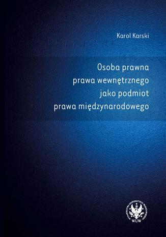 Okładka książki Osoba prawna prawa wewnętrznego jako podmiot prawa międzynarodowego