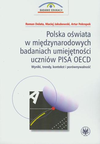 Okładka książki/ebooka Polska oświata w międzynarodowych badaniach umiejętności uczniów PISA OECD. Wyniki, trendy, kontekst i porównywalność