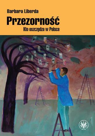 Okładka książki Przezorność. Kto oszczędza w Polsce