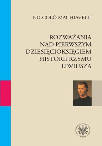 Okładka książki Rozważania nad pierwszym dziesięcioksięgiem historii Rzymu Liwiusza