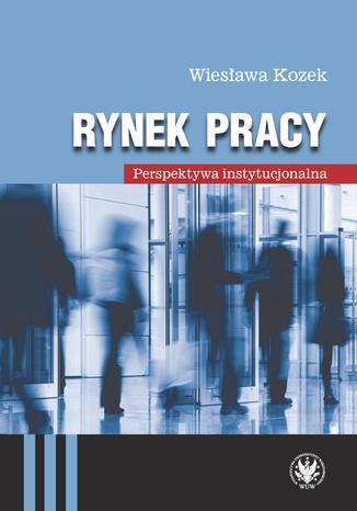 Okładka książki Rynek pracy. Perspektywa instytucjonalna